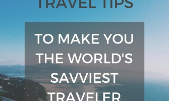 61 Travel Tips to Make You the World's Savviest Traveler
