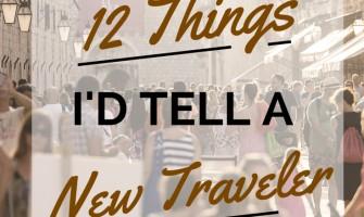 12 Things I'd Tell Any New Traveler